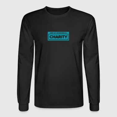 Every act of kindness is a charity - Men's Long Sleeve T-Shirt