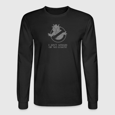 I Ain t Afraid Of No Goats - Men's Long Sleeve T-Shirt