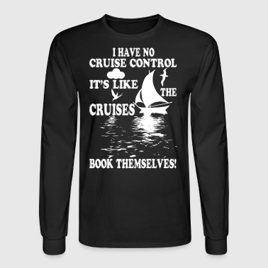 I Have No Cruise Control T Shirt - Men's Long Sleeve T-Shirt