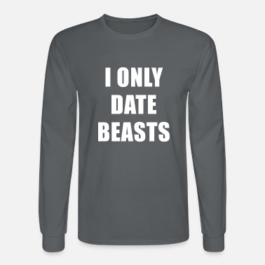 I Only Date i only date beasts - Men's Longsleeve Shirt