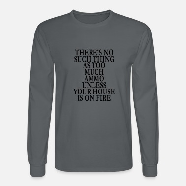 no_too_much_ammo_unless_house_is_on_fire - Men's Longsleeve Shirt