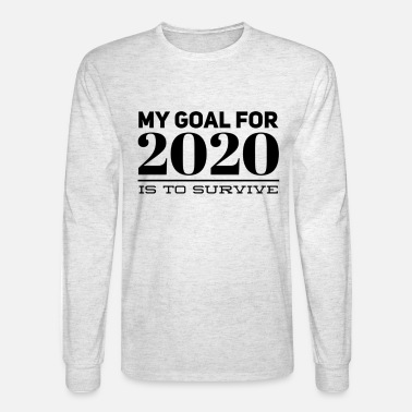 My goal for 2020 is to survive - Men's Longsleeve Shirt