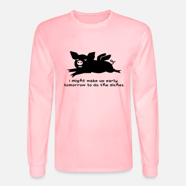 When pigs fly - I might do the dishes - Men's Longsleeve Shirt