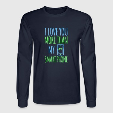 Smart Phone I Love You More Than My Smart Phone - Men's Long Sleeve T-Shirt