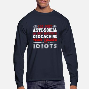 Antisocial Im Not Antisocial Id Just Rather Be Geocaching - Men's Long Sleeve T-Shirt