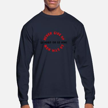 mever give up go hard or go home - Men's Long Sleeve T-Shirt