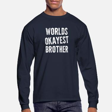 Brother Worlds Okayest Brother Funny - Men's Long Sleeve T-Shirt