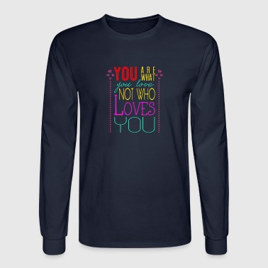 You are what you love not who loves you - Men's Long Sleeve T-Shirt