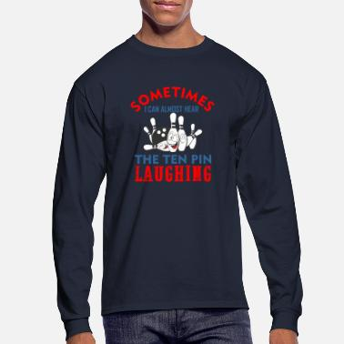 Sometimes I can almost hear The ten pin laughing - Men's Longsleeve Shirt