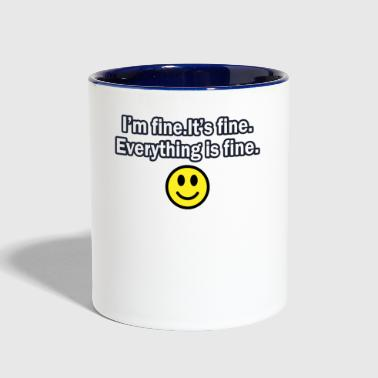 It's fine I'm fine Everything is fine - Contrast Coffee Mug