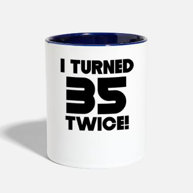 70th Birthday I Turned 35 Twice 70th Birthday - Contrast Coffee Mug