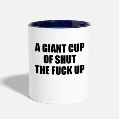 Up A Giant Cup of Shut the Fuck Up - Contrast Coffee Mug