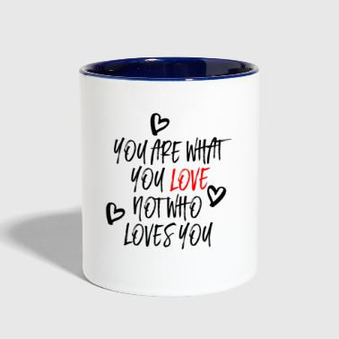 You are what you Love - Contrast Coffee Mug
