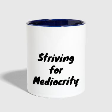 Striving for Mediocrity - Contrast Coffee Mug