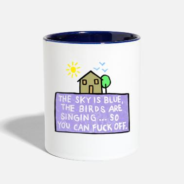 Fuck Off Sky is Blue, Birds are Singing... So Fuck off! - Contrast Coffee Mug