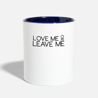 Love Me Love Me or Leave Me - Contrast Coffee Mug