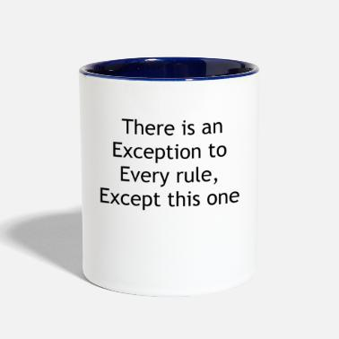 Exceptional There is an exception to every rule except this o - Two-Tone Mug
