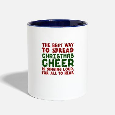 Loud Spread Christmas Cheer by Singing Loud, christmas - Two-Tone Mug