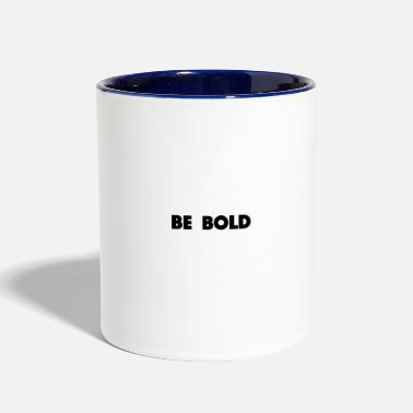 Bold Be bold - Two-Tone Mug