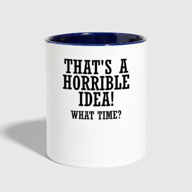 Thats a horrible Idea! What time? - Contrast Coffee Mug