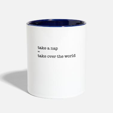 Take Take a nap = Take over the world - Contrast Coffee Mug