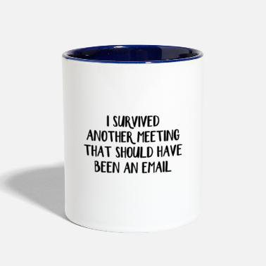 I survived another meeting that should have been a - Two-Tone Mug