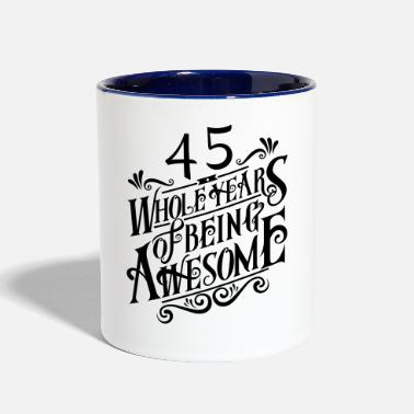 Birthday 45 Whole Years of Being Awesome - Two-Tone Mug