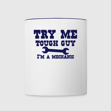 Try me tough guy I'm a MECHANIC - Contrast Coffee Mug