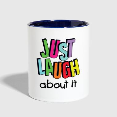 just laugh about it / Laugh / Smile - Contrast Coffee Mug
