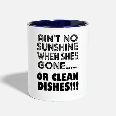 Clean What It Is aint no sunshine or clean dishes - Contrast Coffee Mug