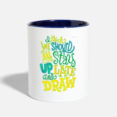 Fast I think we should all stay up late and draw title - Two-Tone Mug