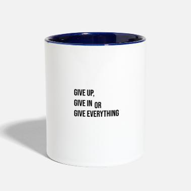 Give give up - give in - give everything - Two-Tone Mug