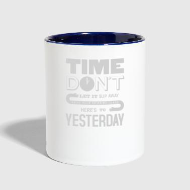 Slip Time don't let it slip away here's to yesterday - Contrast Coffee Mug