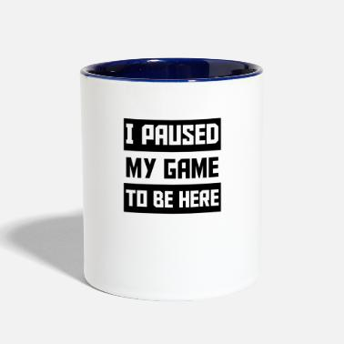 Pause I Paused My Game To Be Here - Contrast Coffee Mug