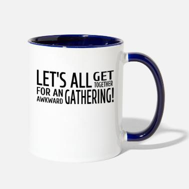 Together Let's All Get Together For An Awkward Gathering - Two-Tone Mug