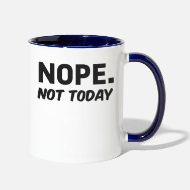 Fashion Joke Quote Nope Not Today - Funny Joke Quote about mood - Two-Tone Mug