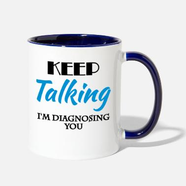 Im Keep talking - Im diagnosing you - Two-Tone Mug