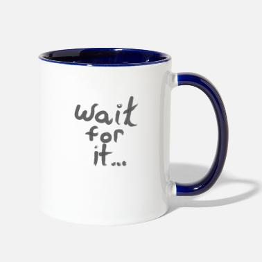 Wait Wait for it... - Two-Tone Mug