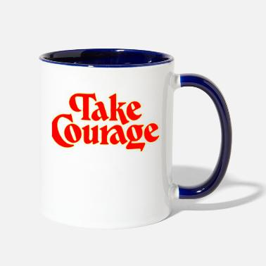 Courage Take Courage Title Creativity Text Quotes - Two-Tone Mug