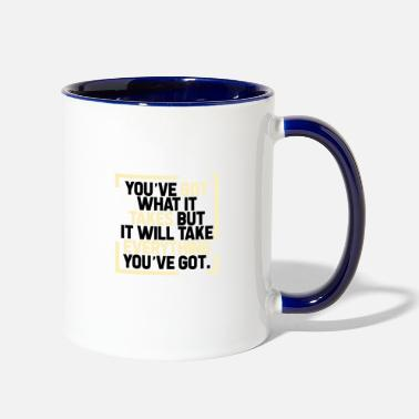 Take Youve Got What It Takes But It Will Take - Contrast Coffee Mug