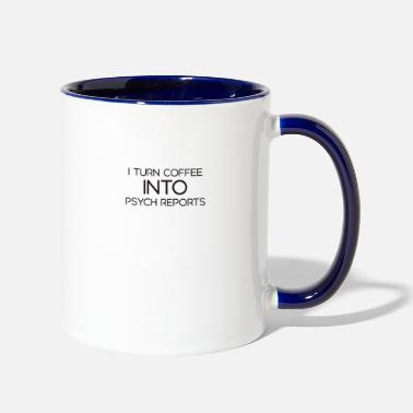 Turn I Turn Coffee Into Psych Reports - Two-Tone Mug