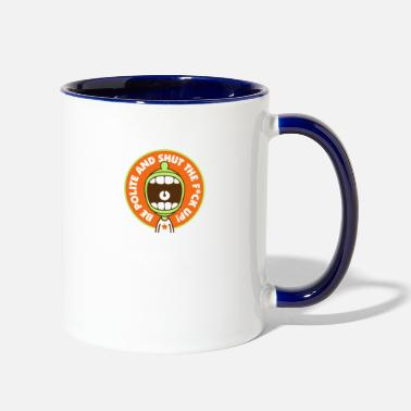 Up Be Polite & Shut The Fuck Up! - Contrast Coffee Mug