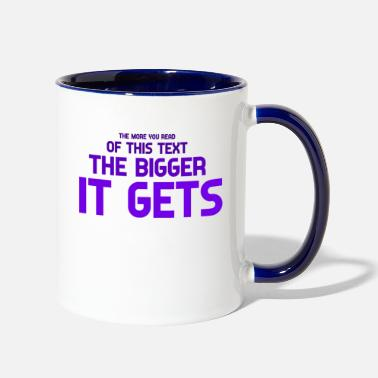 The Bigger It The more you read of this text the bigger it gets - Two-Tone Mug