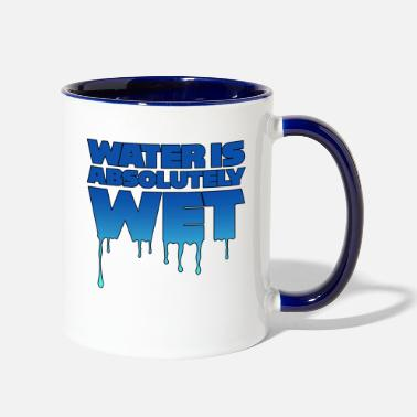 Wet Water is wet - absolutely wet - Two-Tone Mug