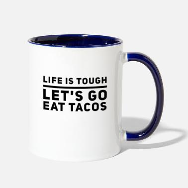 LIFE IS TOUGH LET'S GO EAT TACOS - Two-Tone Mug