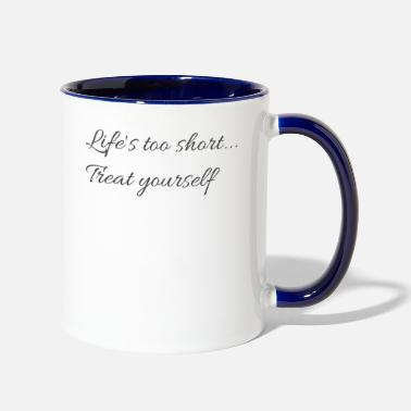 Lifestyles Lifequote Lifetime Life's too short treat yourself - Two-Tone Mug