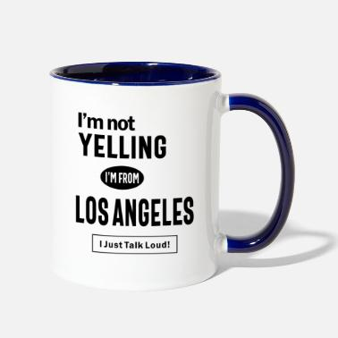 I'm Not Yelling! I'm From Los Angeles I Just Talk - Two-Tone Mug