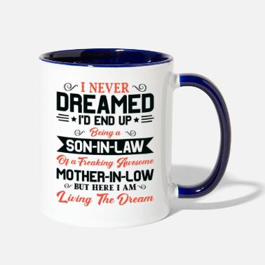 Funny I Never Dreamed I d End Up Being A Son In Law - Two-Tone Mug