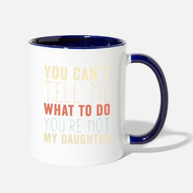 Short You're Not My Daughter Gift For Dads Of Girls Pun - Two-Tone Mug