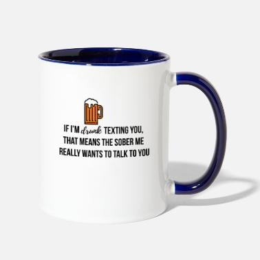 Drunk Texting If I am drunk texting you - Two-Tone Mug
